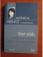 Anticariat: Monica Heintz - Stat slab, cetatenie incerta. Studii despre Republica Moldova
