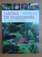 Anticariat: Monique Vincent-Fourrier - Jardins de passionnes en Midi-Pyrenees