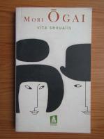 Anticariat: Mori Ogai - Vita sexualis