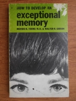 Anticariat: Morris N. Young - How to develop an exceptional memory