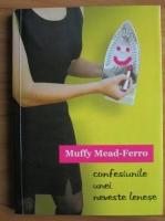Anticariat: Muffy Mead-Ferro - Confesiunile unei neveste lenese