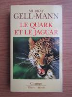 Murray Gell-Mann - Le quark et le jaguar