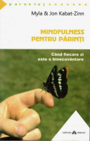 Anticariat: Myla Kabat-Zinn, Jon Kabat-Zinn - Mindfulness pentru parinti. Cand fiecare zi este o binecuvantare