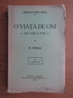 N. Iorga - O viata de om asa cum a fost (volumul 2,1934) Lupta