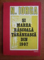 N. Iorga - Si marea rascoala taraneasca din 1907