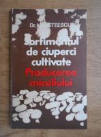 Anticariat: N. Mateescu - Sortimentul de ciuperci cultivate. Producerea miceliului