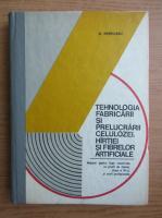 N. Merticaru - Tehnologia fabricarii si prelucrarii celulozei, hartiei si fibrelor artificiale
