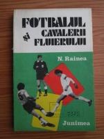 Anticariat: N. Rainea - Fotbalul si cavalerii fluierului