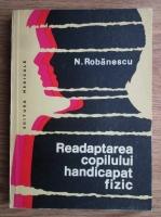 Anticariat: N. Robanescu - Readaptarea copilului handicapat fizic