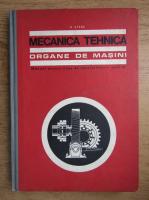 N. Stere - Mecanica tehnica, organe de masini. Manual pentru licee de specialitate, anul III (1970)