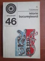 Anticariat: N. Vatamanu - Istorie bucuresteana