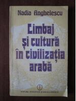 Nadia Anghelescu - Limbaj si cultura in civilizatia araba