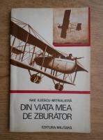 Anticariat: Nae Iliescu - Din viata mea de zburator