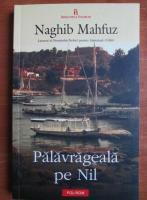 Anticariat: Naghib Mahfuz - Palavrageala pe Nil