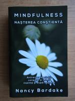 Nancy Bardake - Mindfulness. Nasterea constienta