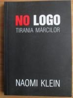 Anticariat: Naomi Klein - No logo. Tirania marcilor