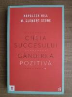 Anticariat: Napoleon Hill - Cheia succesului. Gandirea pozitiva