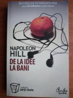 Napoleon Hill - De la idee la bani (editura Curtea Veche, 2008)