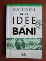 Napoleon Hill - De la idee la bani