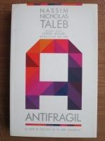 Nassim Nicholas Taleb - Antifragil. Ce avem de castigat de pe urma dezordinii