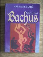 Anticariat: Nathalie Mahe - Mitul lui Bachus (editura Artemis, 2006)