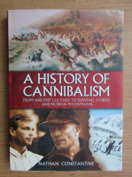 Anticariat: Nathan Constantine - A history of cannibalism. From ancient cultures to survival stories and modern psychopaths