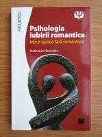 Anticariat: Nathaniel Branden - Psihologia iubirii romantice