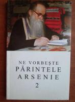 Ne vorbeste Parintele Arsenie Papacioc (volumul 2)