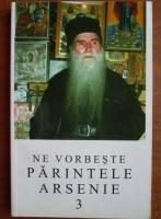 Ne vorbeste Parintele Arsenie Papacioc (volumul 3)