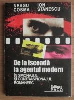 Anticariat: Neagu Cosma - De la iscoada la agentul modern. In spionajul si contraspionajul romanesc