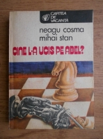 Anticariat: Neagu Cosma, Mihai Stan - Cine l-a ucis pe Abel?