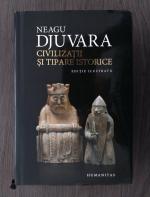 Neagu Djuvara - Civilizatii si tipare istorice. Editie ilustrata, 2014