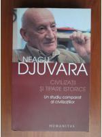 Neagu Djuvara - Civilizatii si tipare istorice. Un studiu comparat al civilizatiilor