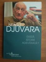 Anticariat: Neagu Djuvara - Exista istorie adevarata?