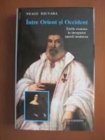 Neagu Djuvara - Intre Orient si Occident. Tarile romane in inceputul epocii moderne