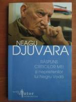 Anticariat: Neagu Djuvara - Raspuns criticilor mei si neprietenilor lui Negru Voda