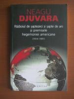 Anticariat: Neagu Djuvara - Razboiul de saptezeci si sapte de ani si premisele hegemoniei americane (1914-1991)