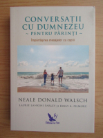 Neale Donald Walsch - Conversatii cu Dumnezeu pentru parinti