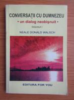 Neale Donald Walsch - Conversatii cu Dumnezeu, un dialog neobisnuit (volumul 1)