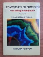 Neale Donald Walsch - Conversatii cu Dumnezeu. Un dialog neobisnuit (volumul 2)