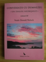 Neale Donald Walsch - Conversatii cu Dumnezeu. Un dialog neobisnuit (volumul 3)