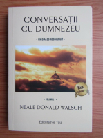 Neale Donald Walsch - Conversatii cu Dumnezeu, volumul 1. Un dialog neobisnuit