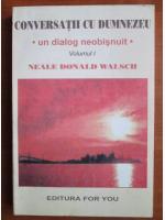 Neale Donald Walsch - Conversatii cu Dumnezeu (volumul 1)