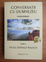Neale Donald Walsch - Conversatii cu Dumnezeu, volumul 3. Un dialog neobisnuit