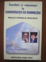 Neale Donald Walsch - Intrebari si raspunsuri la conversatii cu Dumnezeu