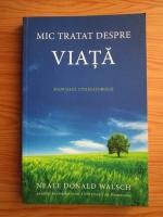 Anticariat: Neale Donald Walsch - Mic tratat despre viata. Manualul utilizatorului