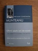 Anticariat: Neculai Constantin Munteanu - Ultimii sapte ani de acasa. Un ziarist in dosarele Securitatii