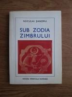 Anticariat: Neculai Sandru - Sub zodia zimbrului