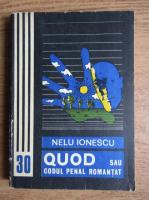 Nelu Ionescu - Quod sau codul penal romantat