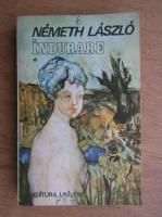 Anticariat: Nemeth Laszlo - Indurare (volumul 1)